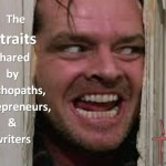 traits shared by psychopaths, entrepreneurs & writers